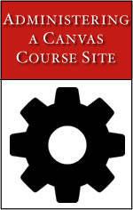 Administering Your (Or Someone Else's!) Canvas Course Site