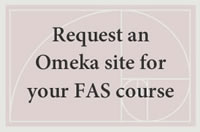Click here to request an Omeka site for your FAS course